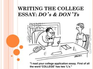 WRITING THE COLLEGE ESSAY:  DO ' s & DON ' Ts