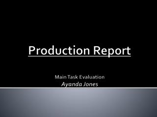 Production Report Main Task Evaluation Ayanda Jones