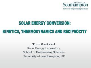 Tom Markvart Solar Energy Laboratory School of Engineering Sciences University of Southampton, UK