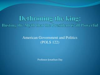 Dethroning the king:   Busting the Myth that the President is all Powerful