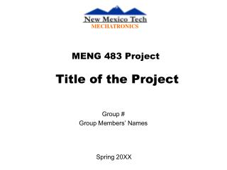 MENG 483 Project Title of the Project