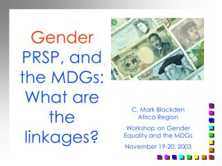 Gender  PRSP, and the MDGs: What are the linkages?