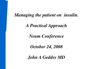 Managing the patient on  insulin. A Practical Approach Neum Conference October 24, 2008 John A Geddes MD