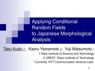 Applying Conditional Random Fields  to Japanese Morphological Analysis
