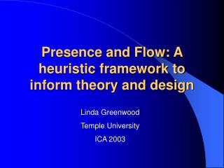 Presence and Flow: A heuristic framework to inform theory and design