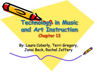 Technology in Music and Art Instruction Chapter 13