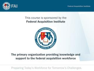 This course is sponsored by the Federal Acquisition Institute