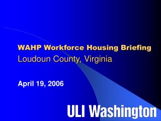 WAHP Workforce Housing Briefing Loudoun County, Virginia