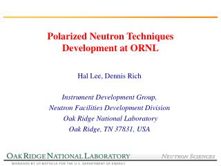Polarized Neutron Techniques Development at ORNL