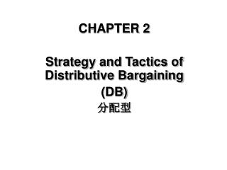 CHAPTER 2 Strategy and Tactics of Distributive Bargaining (DB) 分配型