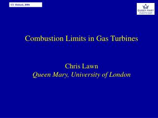 Combustion Limits in Gas Turbines Chris Lawn  Queen Mary, University of London
