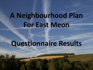 A Neighbourhood Plan For East Meon Questionnaire Results