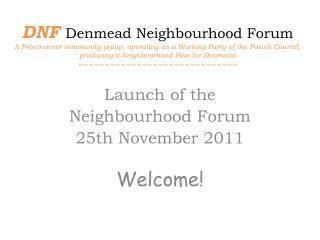 Launch of the Neighbourhood Forum 2 5th November 2011 Welcome!