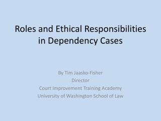 Roles and Ethical Responsibilities in Dependency Cases
