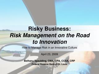 Risky Business:  Risk Management on the Road to Innovation