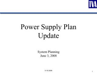 Power Supply Plan Update System Planning June 3, 2008