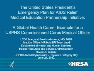 LCDR Margaret Brewinski-Isaacs, MD, MPH  Medical Officer/HRSA MEPI Team Lead