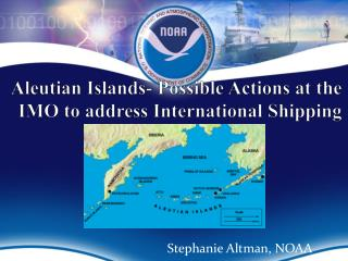 Aleutian Islands- Possible Actions at the IMO to address International Shipping