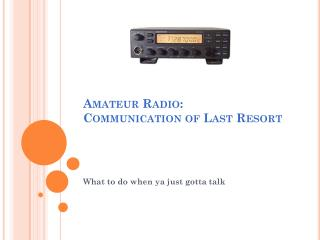 Amateur Radio: Communication of Last Resort