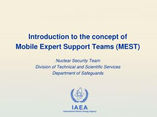 Introduction to the concept of  Mobile Expert Support Teams (MEST) Nuclear Security Team