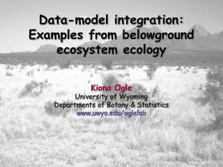 Data-model integration: Examples from belowground ecosystem ecology Kiona Ogle