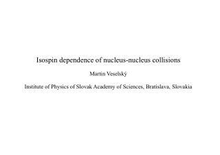 Isospin dependence of nucleus-nucleus collisions   Martin Veselský