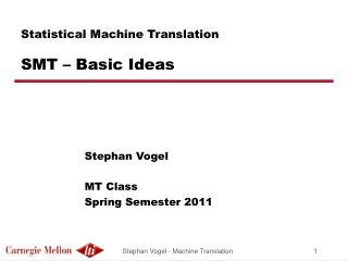 Statistical Machine Translation SMT – Basic Ideas