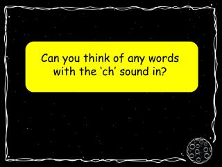 Can you think of any words with the 'ch' sound in?