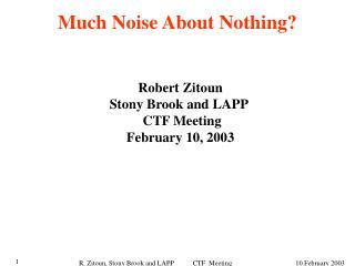 Much Noise About Nothing?