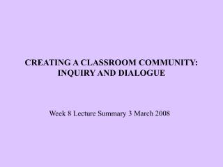CREATING A CLASSROOM COMMUNITY: INQUIRY AND DIALOGUE