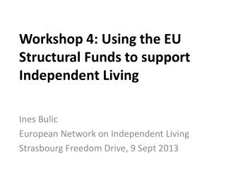 Workshop 4: Using the EU Structural Funds to support Independent Living