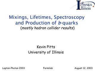 Mixings, Lifetimes, Spectroscopy and Production of  b -quarks