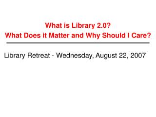 What is Library 2.0?  What Does it Matter and Why Should I Care?