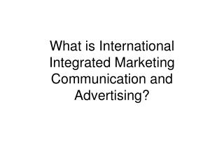 What is International Integrated Marketing Communication and Advertising?