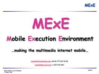 MExE M obile Ex ecution E nvironment …making the multimedia internet mobile…
