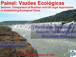 Painel: Vaz es Ecol gicas Seminar: Comparison of Brazilian and US Legal Approaches to Establishing Ecological Flows