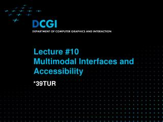Lecture #1 0 Multimodal Interfaces and Accessibility