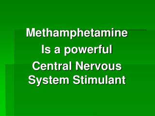 Methamphetamine Is a powerful Central Nervous System Stimulant