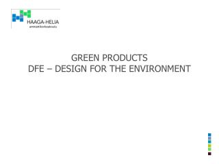 GREEN PRODUCTS DFE – DESIGN FOR THE ENVIRONMENT
