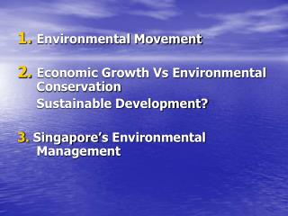 Environmental Movement Economic Growth Vs Environmental Conservation 	Sustainable Development?