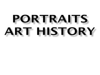 PORTRAITS  ART HISTORY