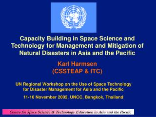 UN Regional Workshop on the Use of Space Technology for Disaster Management for Asia and the Pacific 11-16 November 2002