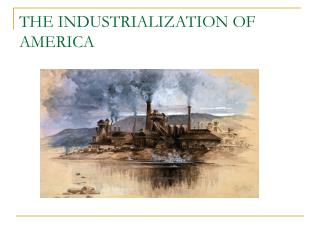 THE INDUSTRIALIZATION OF AMERICA
