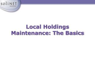 Local Holdings Maintenance: The Basics