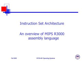 Instruction Set Architecture An overview of MIPS R3000 assembly language