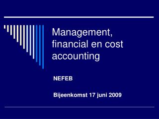 Management, financial en cost accounting