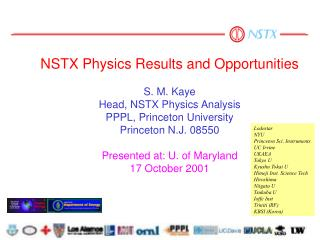 NSTX Physics Results and Opportunities S. M. Kaye Head, NSTX Physics Analysis