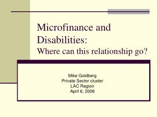 Microfinance and Disabilities:  Where can this relationship go?