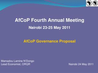 AfCoP Fourth Annual Meeting Nairobi 23-25 May 2011 AfCoP Governance Proposal