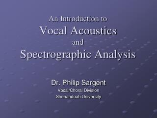 An Introduction to Vocal Acoustics and Spectrographic Analysis